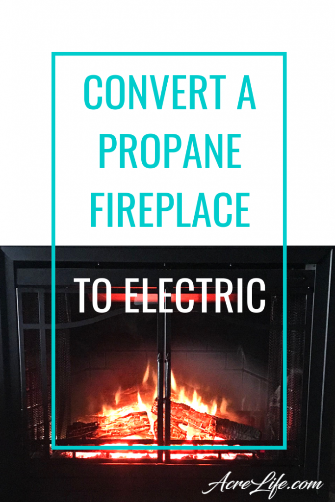 Convert a propane fireplace to electric - Acre Life